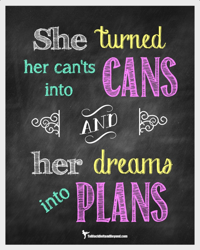 She turned her can'ts into cans, and her dreams into plans